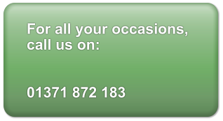 For all your occasions,  call us on:   01371 872 183