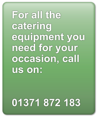 For all the catering equipment you need for your occasion, call us on:   01371 872 183